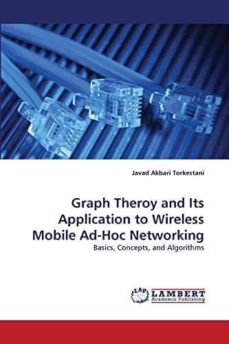9783843379458: Graph Theroy and Its Application to Wireless Mobile Ad-Hoc Networking: Basics, Concepts, and Algorithms