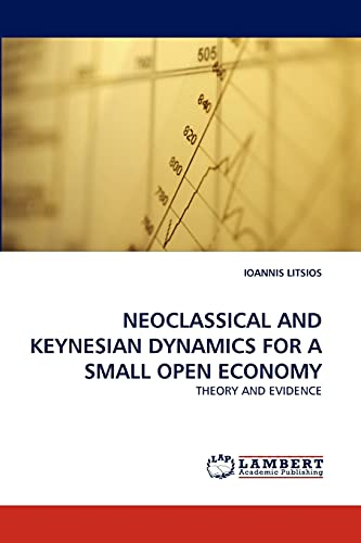NEOCLASSICAL AND KEYNESIAN DYNAMICS FOR A SMALL OPEN ECONOMY: IOANNIS LITSIOS