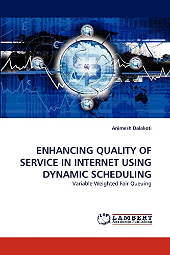 Enhancing Quality of Service in Internet Using Dynamic Scheduling: Animesh Dalakoti