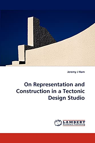 9783843380218: On Representation and Construction in a Tectonic Design Studio