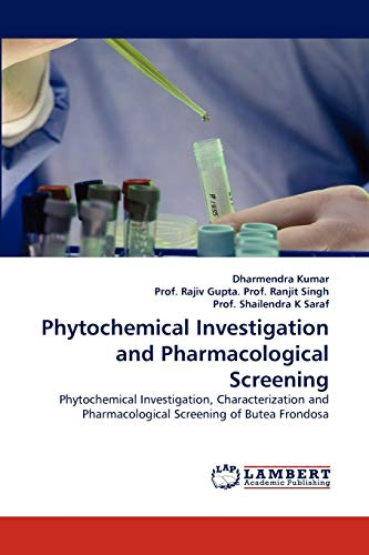 9783843380812: Phytochemical Investigation and Pharmacological Screening: Phytochemical Investigation, Characterization and Pharmacological Screening of Butea Frondosa
