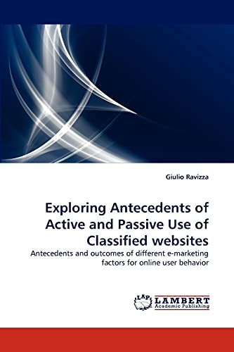 9783843381666: Exploring Antecedents of Active and Passive Use of Classified websites: Antecedents and outcomes of different e-marketing factors for online user behavior