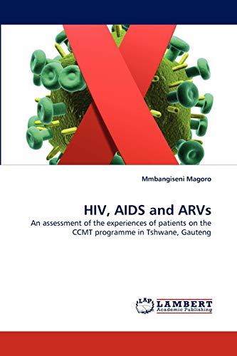 9783843381925: HIV, AIDS and ARVs: An assessment of the experiences of patients on the CCMT programme in Tshwane, Gauteng