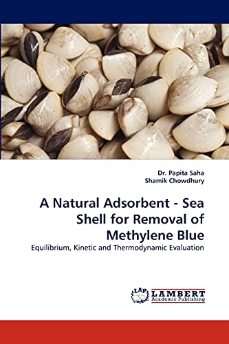 A Natural Adsorbent - Sea Shell for Removal of Methylene Blue (Paperback): Dr Papita Saha, Shamik ...