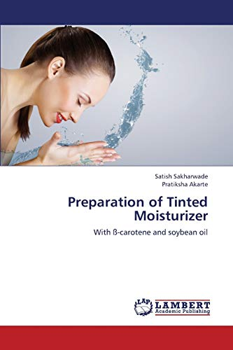 9783843382243: Preparation of Tinted Moisturizer: With ß-carotene and soybean oil