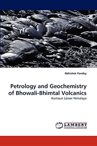 Petrology and Geochemistry of Bhowali-Bhimtal Volcanics (Paperback): Abhishek Pandey