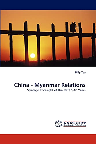 9783843382519: China - Myanmar Relations: Strategic Foresight of the Next 5-10 Years