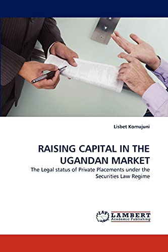 9783843382632: RAISING CAPITAL IN THE UGANDAN MARKET: The Legal status of Private Placements under the Securities Law Regime