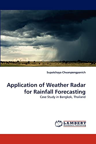 9783843382779: Application of Weather Radar for Rainfall Forecasting: Case Study in Bangkok, Thailand