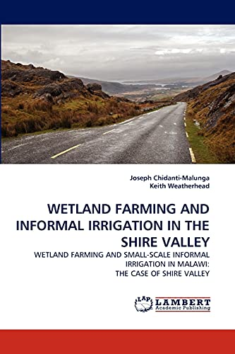 9783843382908: Wetland Farming And Informal Irrigation In The Shire Valley: Wetland Farming And Small-Scale Informal Irrigation In Malawi: The Case Of Shire Valley