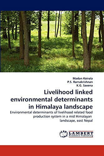 9783843382960: Livelihood linked environmental determinants in Himalaya landscape: Environmental determinants of livelihood related food production system in a mid Himalayan landscape, east Nepal