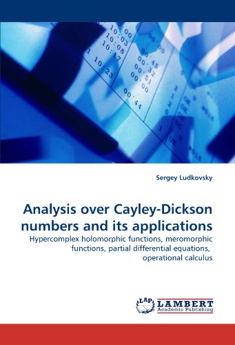 9783843383264: Analysis over Cayley-Dickson numbers and its applications: Hypercomplex holomorphic functions, meromorphic functions, partial differential equations, operational calculus