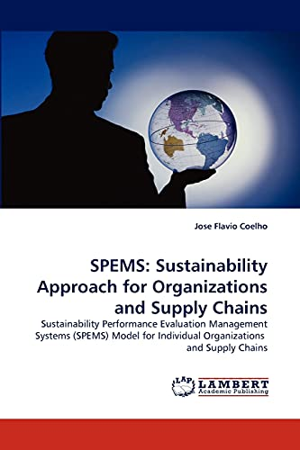 9783843383370: SPEMS: Sustainability Approach for Organizations and Supply Chains: Sustainability Performance Evaluation Management Systems (SPEMS) Model for Individual Organizations and Supply Chains
