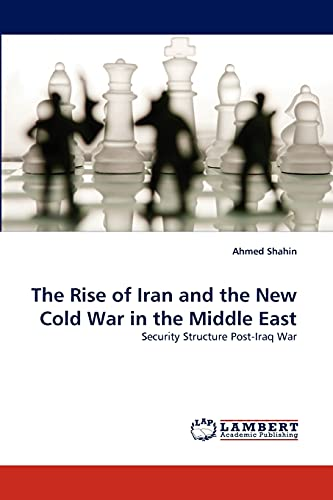 9783843383530: The Rise of Iran and the New Cold War in the Middle East: Security Structure Post-Iraq War
