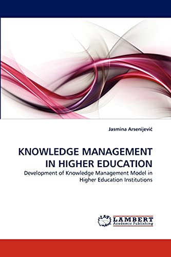 9783843383615: KNOWLEDGE MANAGEMENT IN HIGHER EDUCATION: Development of Knowledge Management Model in Higher Education Institutions