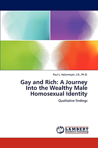 9783843383646: Gay and Rich: A Journey Into the Wealthy Male Homosexual Identity: Qualitative findings