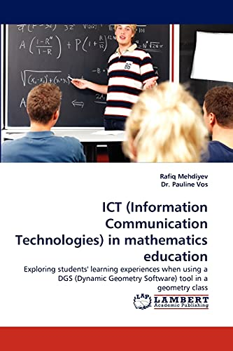 9783843383707: ICT (Information Communication Technologies) in mathematics education: Exploring students' learning experiences when using a DGS (Dynamic Geometry Software) tool in a geometry class