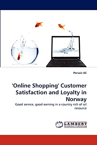 9783843383769: 'Online Shopping' Customer Satisfaction and Loyalty in Norway: Good service, good earning in a country rich of oil resource