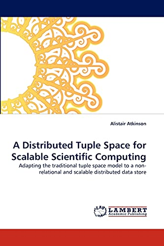 A Distributed Tuple Space for Scalable Scientific Computing: Alistair Atkinson