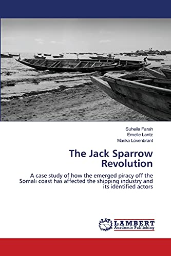 The Jack Sparrow Revolution: A case study of how the emerged piracy off the Somali coast has ...