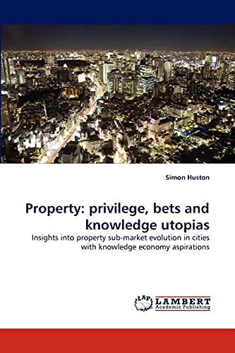 9783843385169: Property: privilege, bets and knowledge utopias: Insights into property sub-market evolution in cities with knowledge economy aspirations