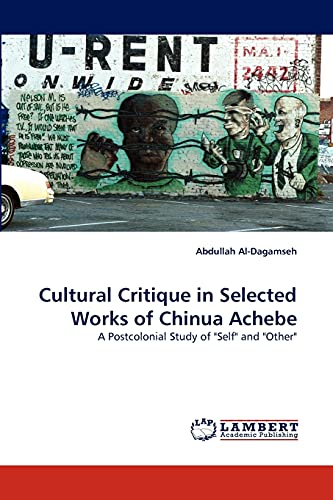 Cultural Critique in Selected Works of Chinua Achebe: Abdullah Al-Dagamseh