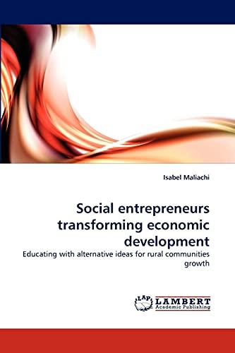 Social Entrepreneurs Transforming Economic Development (Paperback): Isabel Maliachi