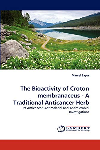 9783843386951: The Bioactivity of Croton membranaceus - A Traditional Anticancer Herb: Its Anticancer, Antimalarial and Antimicrobial Investigations