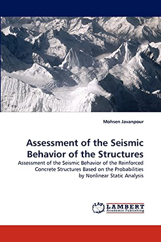 9783843387880: Assessment of the Seismic Behavior of the Structures: Assessment of the Seismic Behavior of the Reinforced Concrete Structures Based on the Probabilities by Nonlinear Static Analysis