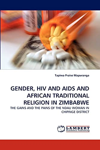Gender, HIV and AIDS and African Traditional Religion in Zimbabwe: Tapiwa Praise Mapuranga
