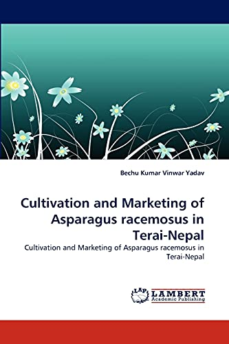 9783843388030: Cultivation and Marketing of Asparagus racemosus in Terai-Nepal: Cultivation and Marketing of Asparagus racemosus in Terai-Nepal