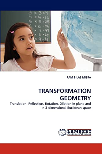9783843388276: TRANSFORMATION GEOMETRY: Translation, Reflection, Rotation, Dilation in plane and in 3-dimensional Euclidean space