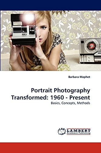 9783843388382: Portrait Photography Transformed: 1960 - Present: Basics, Concepts, Methods