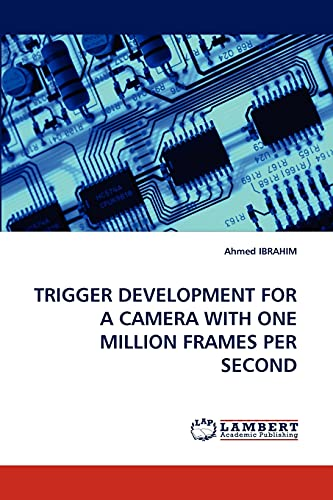 9783843388900: TRIGGER DEVELOPMENT FOR A CAMERA WITH ONE MILLION FRAMES PER SECOND