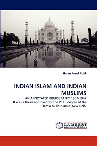 9783843389204: INDIAN ISLAM AND INDIAN MUSLIMS: AN ANNOTATED BIBLIOGRAPHY 1857-1947 It was a thesis approved for the Ph.D. degree of the Jamia Millia Islamia, New Delhi