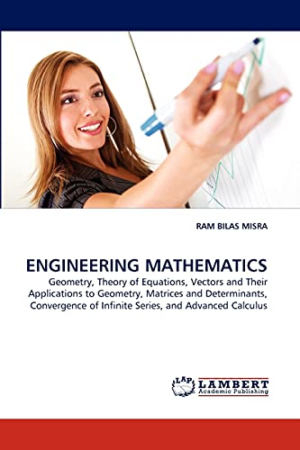 9783843389310: ENGINEERING MATHEMATICS: Geometry, Theory of Equations, Vectors and Their Applications to Geometry, Matrices and Determinants, Convergence of Infinite Series, and Advanced Calculus