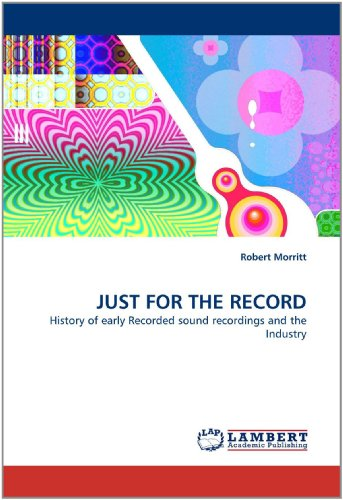9783843389426: JUST FOR THE RECORD: History of early Recorded sound recordings and the Industry