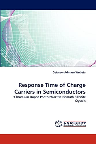 9783843389570: Response Time of Charge Carriers in Semiconductors: :Chromium Doped Photorefractive Bismuth Sillenite Crystals