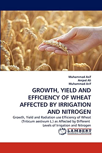 Growth, Yield and Efficiency of Wheat Affected: Muhammad Asif (author)