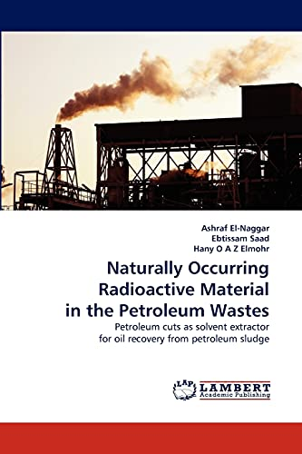 9783843389839: Naturally Occurring Radioactive Material in the Petroleum Wastes: Petroleum cuts as solvent extractor for oil recovery from petroleum sludge