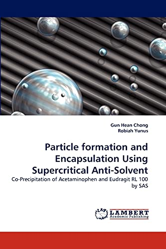 9783843389860: Particle formation and Encapsulation Using Supercritical Anti-Solvent: Co-Precipitation of Acetaminophen and Eudragit RL 100 by SAS