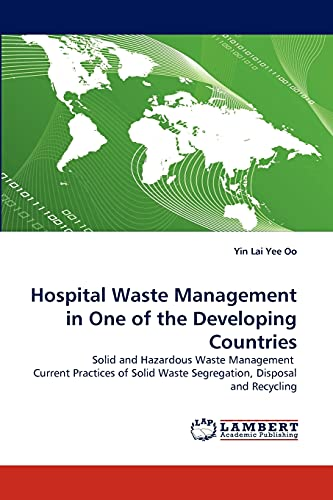 9783843390576: Hospital Waste Management in One of the Developing Countries: Solid and Hazardous Waste Management Current Practices of Solid Waste Segregation, Disposal and Recycling