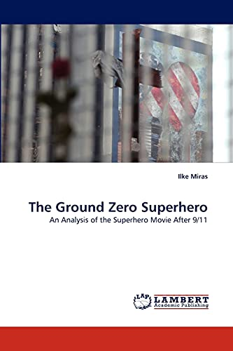 9783843390712: The Ground Zero Superhero: An Analysis of the Superhero Movie After 9/11