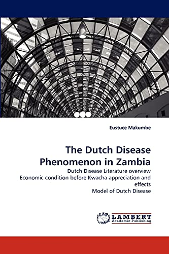9783843390743: The Dutch Disease Phenomenon in Zambia: Dutch Disease Literature overview Economic condition before Kwacha appreciation and effects Model of Dutch Disease