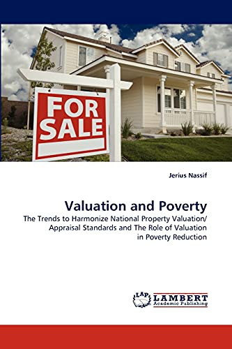 9783843390828: Valuation and Poverty: The Trends to Harmonize National Property Valuation/ Appraisal Standards and The Role of Valuation in Poverty Reduction