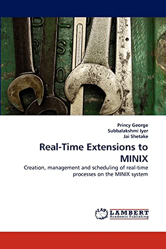 9783843391375: Real-Time Extensions to MINIX: Creation, management and scheduling of real-time processes on the MINIX system
