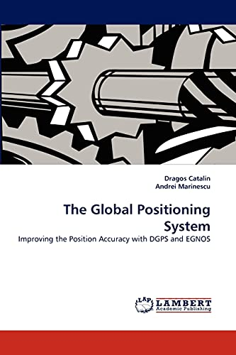 9783843392419: The Global Positioning System: Improving the Position Accuracy with DGPS and EGNOS