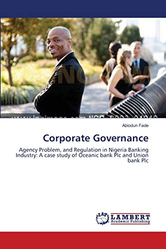 9783843392426: Corporate Governance: Agency Problem, and Regulation in Nigeria Banking Industry: A case study of Oceanic bank Plc and Union bank Plc