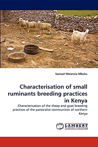 9783843392860: Characterisation of small ruminants breeding practices in Kenya: Characterisation of the sheep and goat breeding practices of the pastoralist communities of northern Kenya