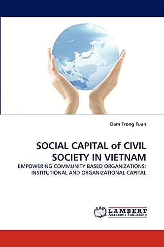 9783843392884: SOCIAL CAPITAL of CIVIL SOCIETY IN VIETNAM: EMPOWERING COMMUNITY BASED ORGANIZATIONS: INSTITUTIONAL AND ORGANIZATIONAL CAPITAL